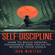 John Winters - Self-Discipline: How to Build Mental Toughness and Focus to Achieve Your Goals (Unabridged)