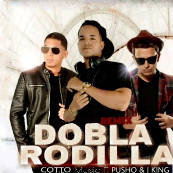 Dobla Rodilla (Remix) [feat. Pusho & J King] - Single