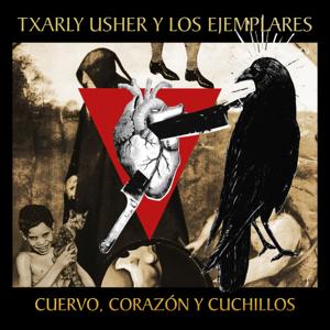 Txarly Usher y Los Ejemplares - Cuervo, Corazón Y Cuchillos