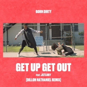 Get Up Get Out (feat. Jstlbby) [Dillon Nathaniel Remix] - Single Mp3 Download