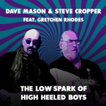 Dave Mason & Steve Cropper - The Low Spark of High Heeled Boys (feat. Gretchen Rhodes)