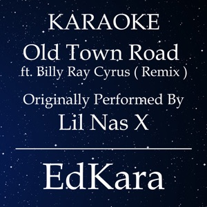 EdKara - Old Town Road (Remix) [Originally Performed by Lil Nas X feat. Billy Ray Cyrus] [Karaoke No Guide Melody Version]