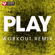 Play (Extended Workout Remix) - Power Music Workout
