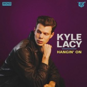 Kyle Lacy - Hangin' On