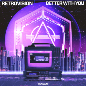 Retrovision - Better with You
