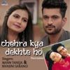Chehra Kya Dekhte Ho (Recreated Version)