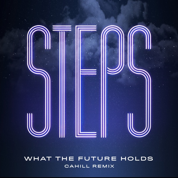 Steps - What The Future Holds (Cahill Mix)
