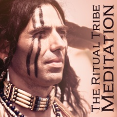 The Ritual Tribe Meditation: Native American Flute & Drums, The Chants of Native Shaman
