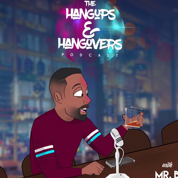 The Hangups and HangOvers Podcast