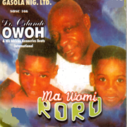 Ma Womi Roro - Dr. Orlando Owoh & African Kenneries Beats International