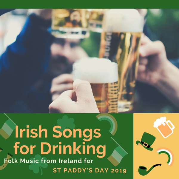 Irish Songs for Drinking - Folk Music from Ireland for St Paddy's Day 2019  by Patrick Party