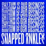 Snapped Ankles - Rhythm Is Our Business (Edit)