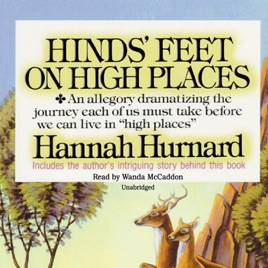 Hinds' Feet on High Places: An Allegory Dramatizing the Journey Each of Us  Must Take Before We Can Live in