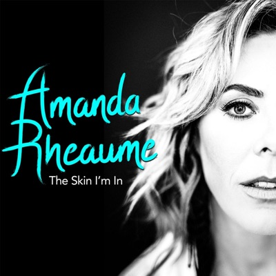 Amanda Rheaume – The Skin I'm In
