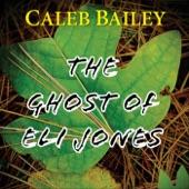 Caleb Bailey - The Ghost of Eli Jones