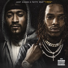 ‎100K - Single by Just Chase & Fetty Wap