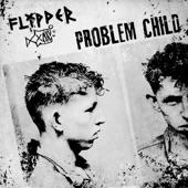 Flipper - Problem Child