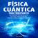 Física Cuántica Para Principiantes [Quantum Physics for Beginners]: Los Fenómenos Más Impresionantes De La Física Cuántica Facilitados: La Ley De Atracción Y La Teoría De Relatividad (Unabridged) - Brad Olsson