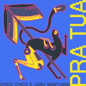 Chico Chico & João Mantuano - Pra Tua