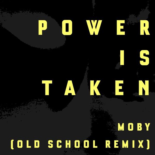 Power Is Taken (Moby's Old School Remix) - Single