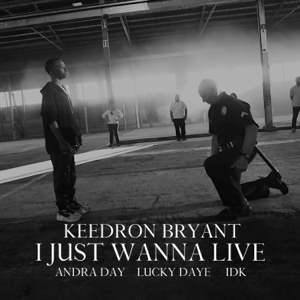Keedron Bryant - I Just Wanna Live feat. Andra Day, Lucky Daye & IDK