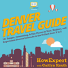 HowExpert & Caitlyn Knuth - Denver Travel Guide: 101 Unique, Interesting, & Fun Places to Visit, Explore, and Experience Denver Colorado to the Fullest from A to Z (Unabridged) г'ўгѓјгѓ€гѓЇгѓјг'Ї