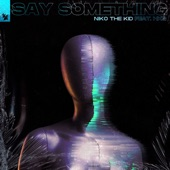 Niko The Kid feat. HKG - Say Something  feat. HKG