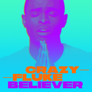 Crazy Fluke - Believer