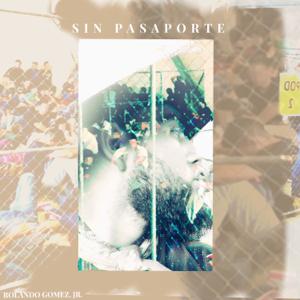 Rolando Gomez Jr. - Sin Pasaporte