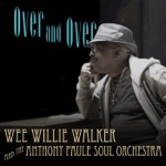Wee Willie Walker & The Anthony Paule Soul Orchestra - Over and Over
