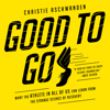 Christie Aschwanden - Good to Go: What the Athlete in All of Us Can Learn from the Strange Science of Recovery  artwork