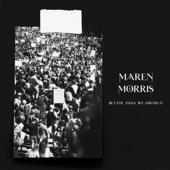 Maren Morris - Better Than We Found It