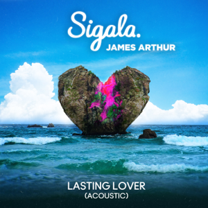 Sigala & James Arthur - Lasting Lover (Acoustic)
