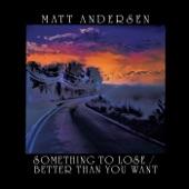 Matt Andersen - Better Than You Want