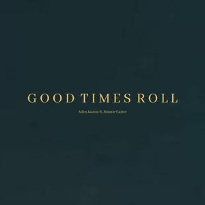 Allen Jaxson - Good Times Roll feat. Jimmie Carter