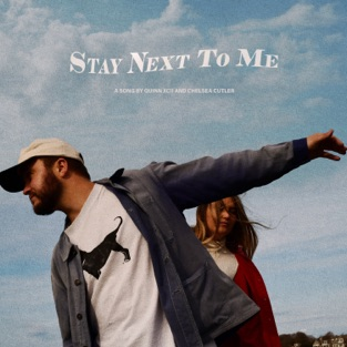 Quinn XCII & Chelsea Cutler - Stay Next To Me - Single