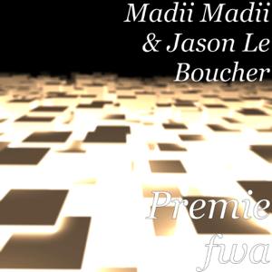 Madii Madii & Jason Le Boucher - Premie fwa