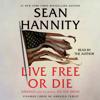 Live Free Or Die (Unabridged) - Sean Hannity