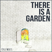 There Is a Garden - EP - Kyle Werts - Kyle Werts