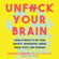 Faith G. Harper, PhD LPC-S ACS ACN - Unf*ck Your Brain: Using Science to Get over Anxiety, Depression, Anger, Freak-Outs, and Triggers