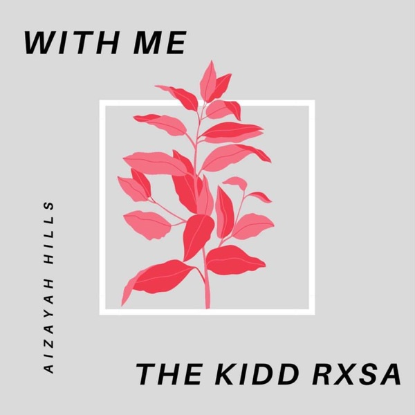 With Me (feat. Aizayah Hills & the Kid LAROI) - Single