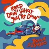 Bruce Sudano - Keep Doin' What You're Doin'