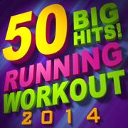 50 Big Hits! Running Workout 2014 - Workout Remix Factory