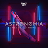 Tony Igy - Astronomia (Never Go Home) artwork