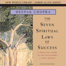 Seven Spiritual Laws of Success: A Practical Guide to the Fulfillment of Your Dreams - Deepak Chopra MP3 Download
