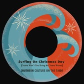 Southern Culture On the Skids - Surfing on Christmas Day (Santa Won't You Bring Me Some Waves)