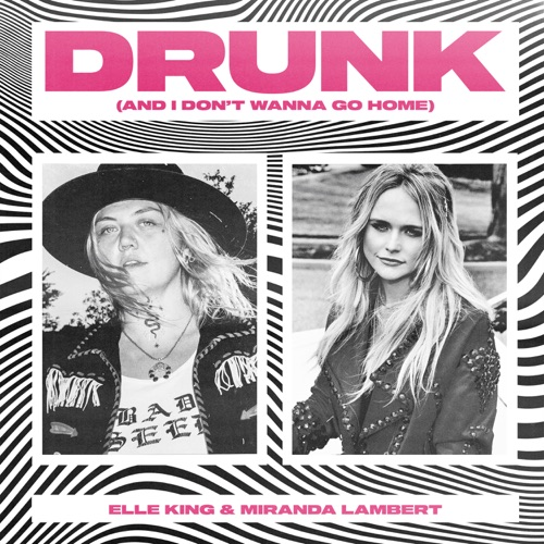 Elle King & Miranda Lambert – Drunk (And I Don't Wanna Go Home) – Single [iTunes Plus M4A]