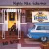 Mighty Mike Schermer - Bad Tattoo  artwork