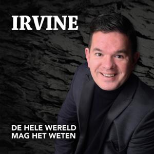 Irvine - De Hele Wereld Mag Het Weten