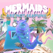 LAMEBOT - Mermaids Are Not Seapunk